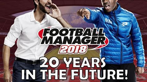 Football Manager 2018 | 20 Years in the Future   YouTube