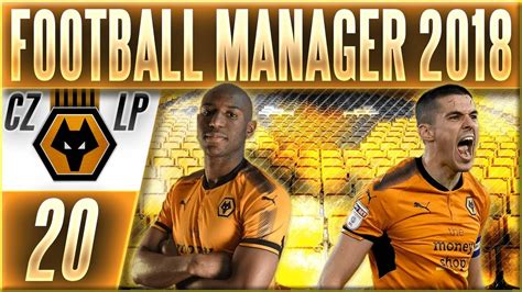 Football Manager 2018   Wolves | #20 | Premier League ...