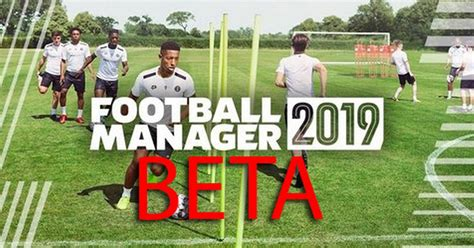 Football Manager 2019 Beta: How to download FM19 as first ...