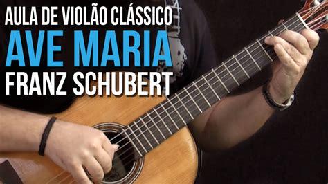 Franz Schubert   Ave Maria  como tocar   aula de violão ...