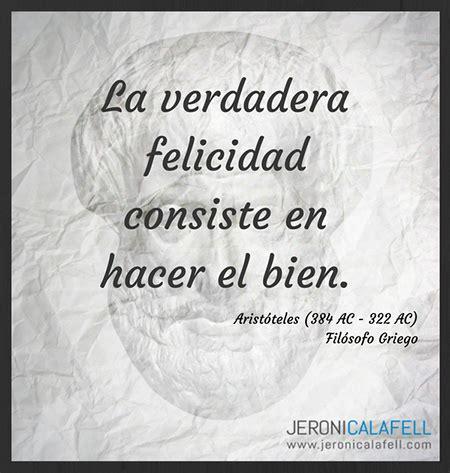 Frase célebre Aristóteles   La verdadera Felicidad ...