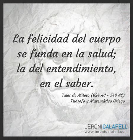 Frase célebre Tales de Mileto   La Felicidad / Jeroni Calafell