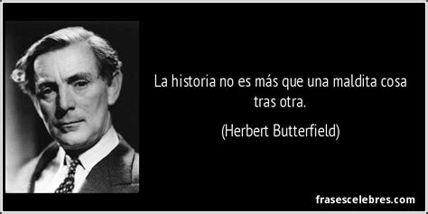 Frase de Historia: La historia no es más que una...