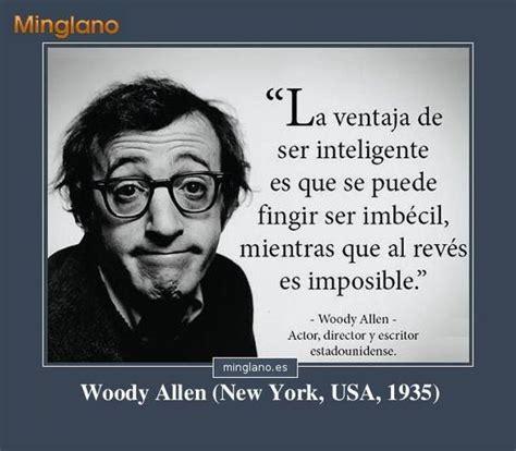 Frase de Woody Allen que habla sobre las personas que son ...