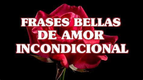 Frases bellas de amor incondicional romántico para una ...
