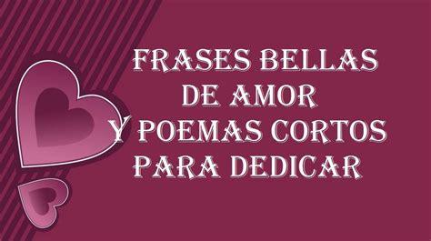 Frases bellas de amor y poemas cortos para dedicar a una ...