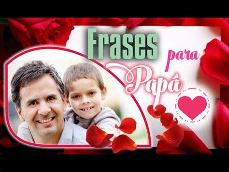 Frases bonitas para el día del padre, dedicatorias a papá ...