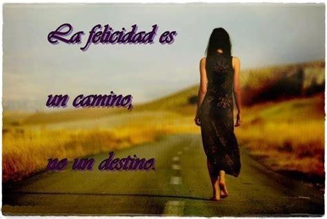 FRASES CORTAS BONITAS: La felicidad es un camino, no un ...