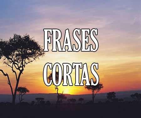 FRASES CORTAS Muy Bonitas y Lindas 【Palabras y Mensajes ...