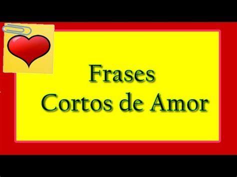 Frases Cortos De AMOR ó Frases Cortas De Amor   YouTube