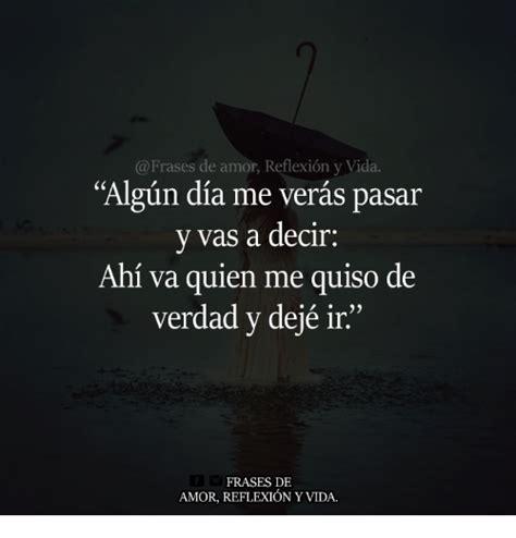Frases De Amor Reflexion Y Vida Algun Dia Me Veras Pasar Y ...