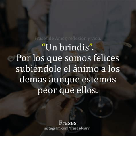 Frases De Amor Reflexion Y Vida Un Brindis Por Los Que ...
