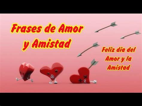 Frases de Amor y Amistad, Feliz dia del Amor y la Amistad ...