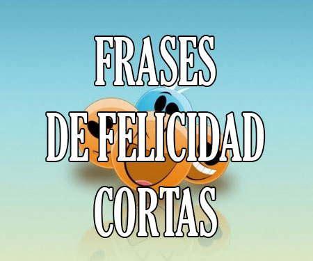 Frases de Felicidad Cortas ⋆ !Originales! ⋆ Top 10 ...