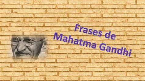 Frases de Mahatma Gandhi | Frases célebres   YouTube