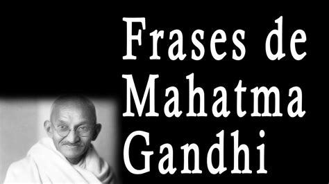 Frases de Mahatma Gandhi   Sus frases célebres, Famosas ...