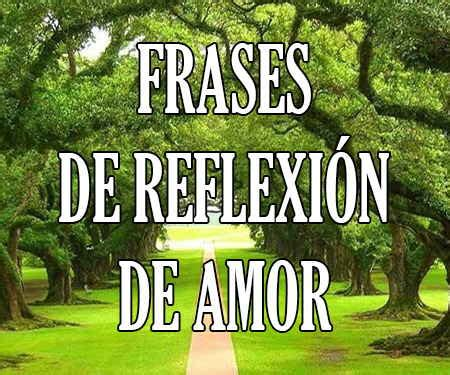 Frases de Reflexion de Amor bonitas cortas para Meditar ...