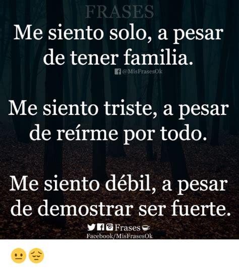 FRASES De Tener Familia Me Siento Triste a Pesar E Siento ...