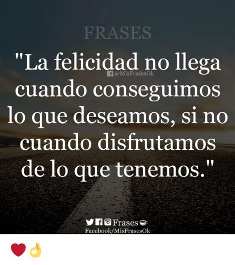 FRASES La Felicidad No Llega a Mis Frasesok Cuando ...