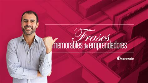 Frases memorables de emprendedores