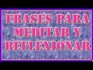 Frases para Meditar y Reflexionar | Frases para pensar y ...