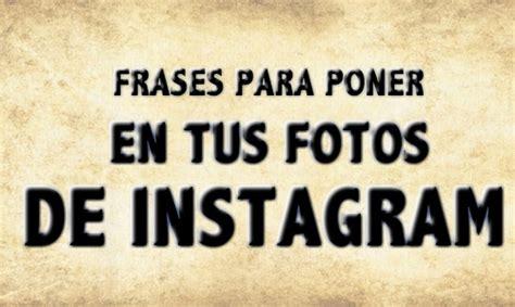 Frases para poner en mis fotos de Instagram