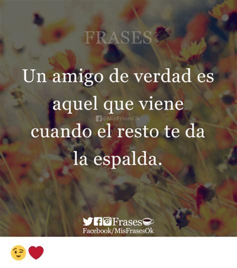 FRASES Un Amigo De Verdad Es Aquel Que Viene MisFrasesok ...