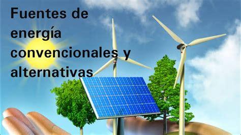 Fuentes de energía convencionales y alternativas ...