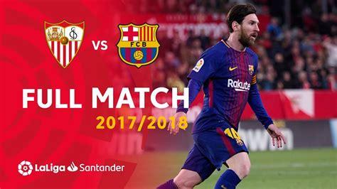 Full Match Sevilla FC vs FC Barcelona LaLiga 2017/2018 ...