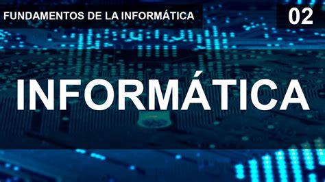 Fundamentos de la informática 02   La Informática.   YouTube