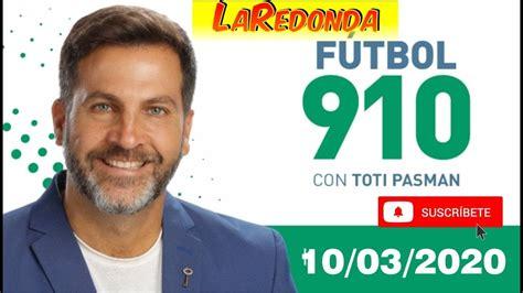 Futbol 910 11/03/2020 con TOTI PASMAN   RADIO LA RED   HOY ...