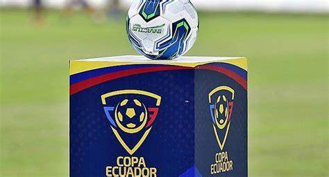 Fútbol Ecuador Copa Ecuador Comienzan las revanchas de la ...