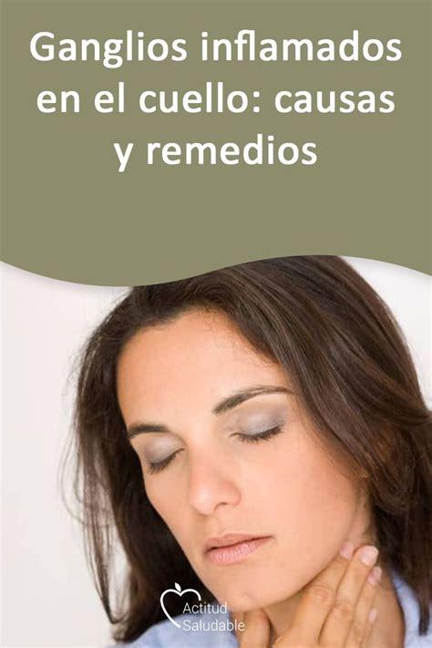 Ganglios inflamados en el cuello: causas y remedios ...