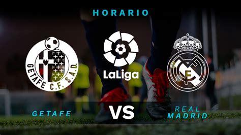 Getafe   Real Madrid: Horario y dónde ver en TV en directo ...