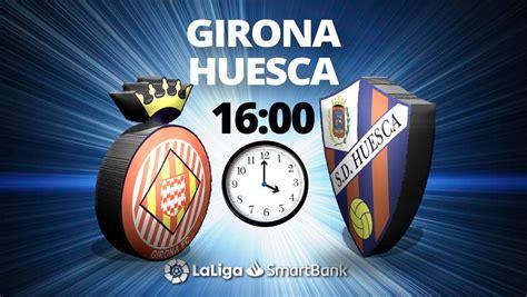 Girona   Huesca, en directo hoy: Liga Smartbank