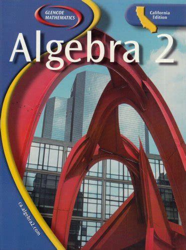 Glencoe Mathematics Algebra 2 California Edition 2005 ...