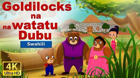 Goldilocks na na Dubu watatu   Hadithi za Kiswahili ...