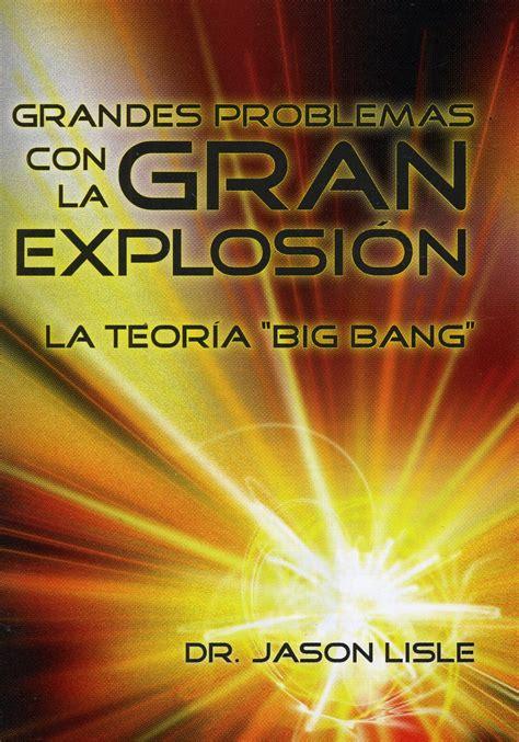 Grandes problemas con la gran explosión la teoría del  Big ...