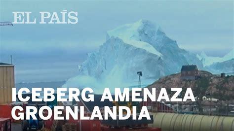 GROENLANDIA | Un iceberg amenaza la isla de Innaarsuit ...