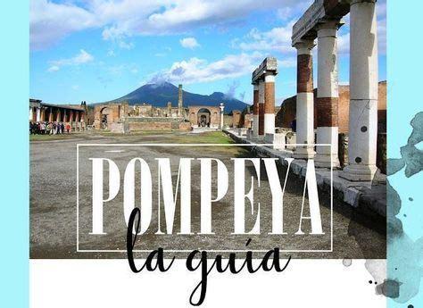 GUÍA DE POMPEYA: QUE VER Y HACER Y COMO LLEGAR | Pompeya ...