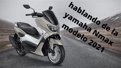 hablando de la moto|YAMAHA NMAX MODELO 2021   YouTube