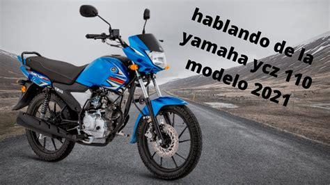 hablando de la moto|YAMAHA YCZ 110 MODELO 2021   YouTube