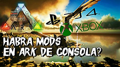 HABRÁN MODS PARA ARK SURVIVAL EVOLVED DE CONSOLA?| PS4 ...