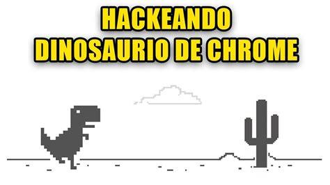 Hackeando Dinosaurio de Google Chrome   YouTube