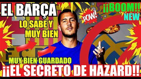 HAZARD del BARÇA!! ¡ÚLTIMA HORA! FC BARCELONA NOTICIAS ...