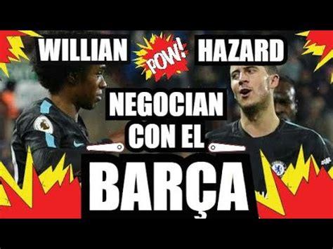 ¡ HAZARD   WILLIAN NEGOCIAN con el BARÇA ! | ULTIMA HORA ...