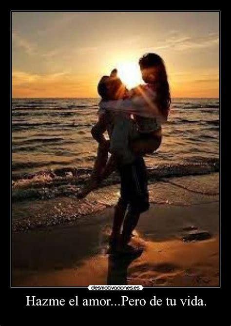 Hazme el amor...Pero de tu vida. | Desmotivaciones
