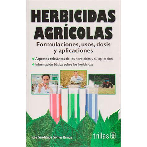 Herbicidas agrícolas. Formulaciónes, usos, dosis y ...