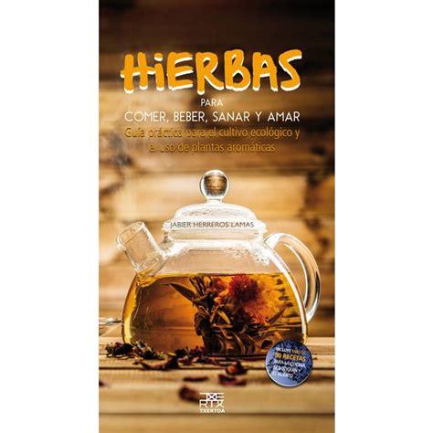 Hierbas para comer,beber,sanar y amar en 2021   Hierbas ...