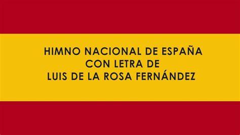 HIMNO NACIONAL DE ESPAÑA CON LETRA DE LUIS DE LA ROSA ...